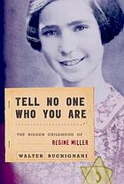 Tell no one who you are : the hidden childhood of Régine Miller