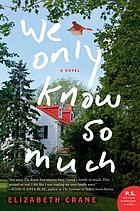 We only know so much : a novel