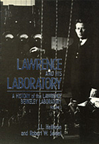 Lawrence and his laboratory : a history of the Lawrence Berkeley Laboratory