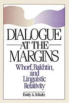 Dialogue at the margins : Whorf, Bakhtin, and linguistic relativity