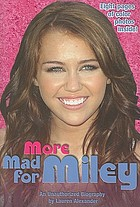 More mad for Miley : an unauthorized biography