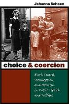 Choice & coercion : birth control, sterilization, and abortion in public health and welfare