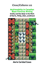 Multimodality in Canadian black feminist writing : orality and the body in the work of Harris, Philip, Allen, and Brand