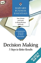 Harvard business essentials : decision making : 5 steps to better results.