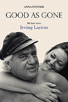 Good as gone : my life with Irving Layton
