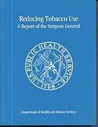 Reducing tobacco use : a report of the Surgeon General.