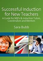 Successful induction for new teachers : a guide for NQTs and induction tutors, coordinators and mentors