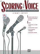 Scoring for voice : a guide to writing vocal arrangements