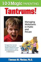 Tantrums! : managing meltdowns in public and private