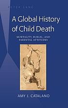 A global history of child death : mortality, burial, and parental attitudes
