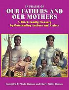 In praise of our fathers and our mothers : a black family treasury by outstanding authors and artists