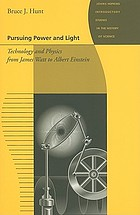 Pursuing power and light : technology and physics from James Watt to Albert Einstein