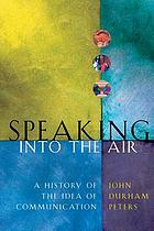 Speaking into the air : a history of the idea of communication