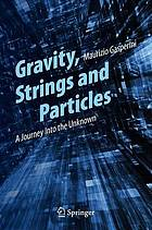 Gravity, strings and particles : a journey into the unknown