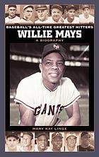 Willie Mays : a biography