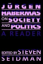 Jürgen Habermas on society and politics : a reader