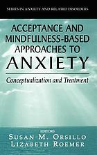 Acceptance and mindfulness-based approaches to anxiety : conceptualization and treatment