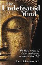 The undefeated mind : on the science of constructing an indestructible self