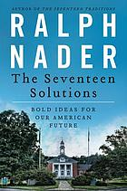 The seventeen solutions : bold ideas for our American future