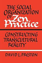 The social organization of Zen practice : constructing transcultural reality