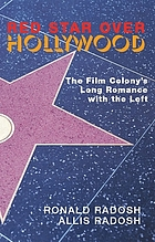 Red star over Hollywood : the film colony's long romance with the left