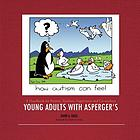 Young adults with Asperger's : a handbook for parents, teachers, supervisors and co-workers