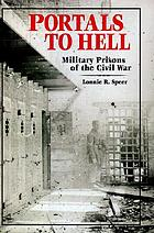 Portals to hell : military prisons of the Civil War