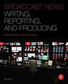 Broadcast news : writing, reporting, and producing
