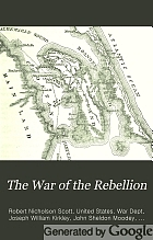 The War of the Rebellion: a compilation of the official records of the Union and Confederate armies.