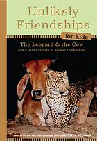 The leopard and the cow : and four other true stories of animal friendships