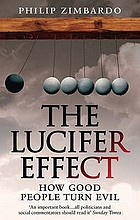 The Lucifer effect : how good people turn evil