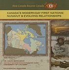 Canada's modern-day First Nations : Nunavut and evolving relationships
