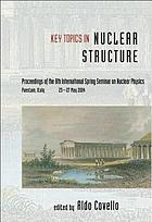 Key topics in nuclear structure : proceedings of the 8th International Spring Seminar on Nuclear Physics, Paestum, Italy, 23-27 May 2004