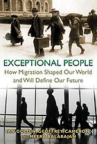 Exceptional people : how migration shaped our world and will define our future
