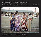 Colors of confinement : rare Kodachrome photographs of Japanese American incarceration in World War II