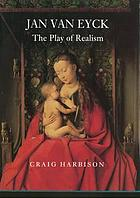 Jan van Eyck : the play of realism