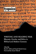 Writing and reading war : rhetoric, gender, and ethics in biblical and modern contexts