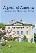 Aspects of America : the American Museum in Britain