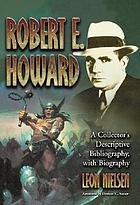 Robert E. Howard : a collector's descriptive bibliography of American and British hardcover, paperback, magazine, special and amateur editions, with a biography
