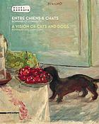 Entre chiens & chats : Bonnard et l'animalité = A vision of cats and dogs : Bonnard and animality