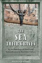 The sea their graves : an archaeology of death and remembrance in maritime culture