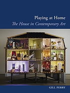 Playing at home : the house in contemporary art
