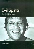 Evil spirits : the life of Oliver Reed