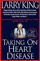 Taking on heart disease : Peggy Fleming, Brian Littrell, Mike Ditka, Walter Cronkite, Joyce Carol Oates, Eddie Griffin, Mike Wallace, Kate Jackson, Ed Bradley, Tommy Lasorda, Pat Buchanan, Victoria Gotti, Regis Philbin, and others ... reveal how they triumphed over the nation's #1 killer and how you can, too
