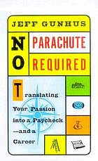 No parachute required : translating your passion into a paycheck--and a career