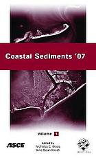 Coastal sediments '07 : proceedings of the Sixth International Symposium on Coastal Engineering and Science of Coastal Sediment Processes, May 13-17, 2007, New Orleans, Louisiana