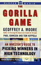 The gorilla game : [an investor's guide to picking winners in high technology]