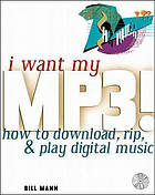I want my MP3! : how to download, rip, and play digital music