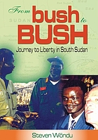 From bush to Bush : journey to liberty in South Sudan