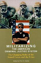 Militarizing the American criminal justice system : the changing roles of the Armed Forces and the police